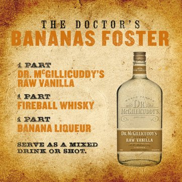 1 part Dr. McGillicuddy's Vanilla, 1 part Fireball Cinnamon Whisky, 1 part banana liqueur, Serve as a chilled shot or over ice.