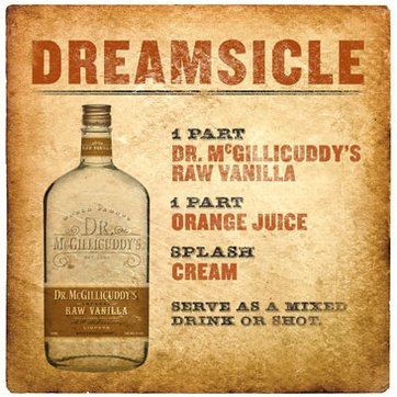 1 part Dr. McGillicuddy's Vanilla, 1 part orange juice, Splash cream, Serve as a mixed drink or shot.